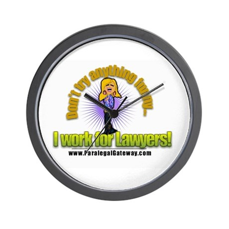 I Work for Lawyers! Wall Clock