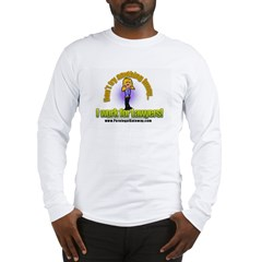 I Work for Lawyers! Long Sleeve T-Shirt