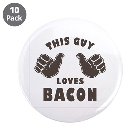 """This Guy Loves Bacon 3.5"""" Button (10 pack)"""
