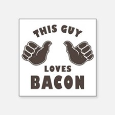 """This Guy Loves Bacon Square Sticker 3"""" x 3"""""""
