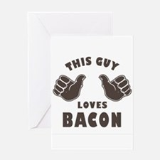 This Guy Loves Bacon Greeting Card