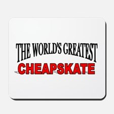 """The World's Greatest Cheapskate"" Mousepad"