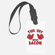 This Guy Needs Bacon Luggage Tag