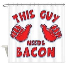 This Guy Needs Bacon Shower Curtain