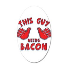 This Guy Needs Bacon 20x12 Oval Wall Decal
