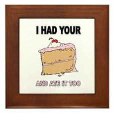 I Had Your Cake and Ate It Too Framed Tile