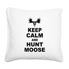 Keep Calm and Hunt Moose Square Canvas Pillow