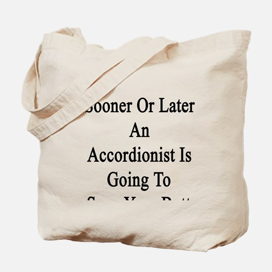 Sooner Or Later An Accordionist Is Going  Tote Bag