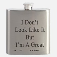 I Don't Look Like It But I'm A Great Police  Flask