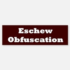 Eschew Obfuscation Bumper Bumper Bumper Sticker