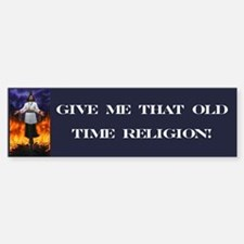 Old Time Religion Bumper Bumper Bumper Sticker