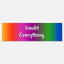 Doubt Everything Bumper Bumper Bumper Sticker