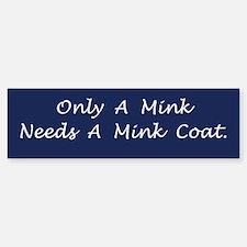 Only A Mink Bumper Bumper Bumper Sticker