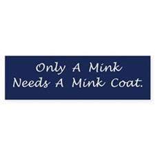 Only A Mink Bumper Bumper Sticker