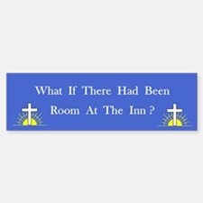 Room At The Inn? Bumper Bumper Bumper Sticker