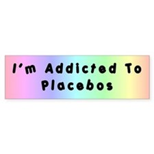 Addicted to Placebos Bumper Bumper Sticker