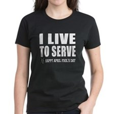 April Fools: Live to Serve Tee