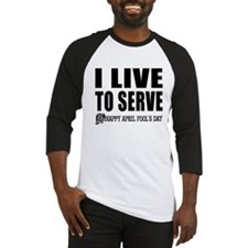 April Fools: Live to Serve Baseball Jersey