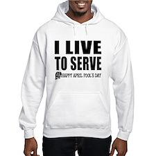 April Fools: Live to Serve Hoodie