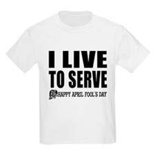 April Fools: Live to Serve Kids T-Shirt