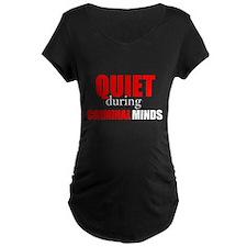 Quiet During Criminal Minds Maternity T-Shirt