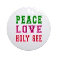 Peace Love Holy See Ornament (Round)