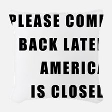 AMERICA IS CLOSED Woven Throw Pillow