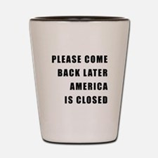 AMERICA IS CLOSED Shot Glass