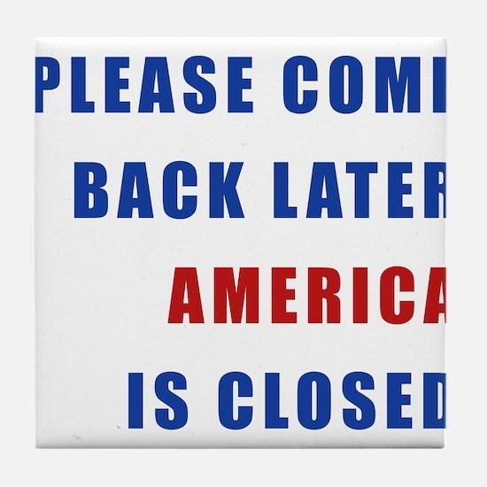 AMERICA IS CLOSED Tile Coaster