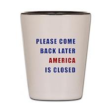 AMERICA IS CLOSED Shot Glass