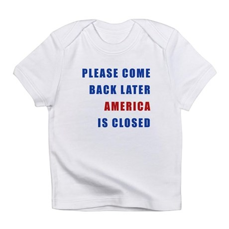 AMERICA IS CLOSED Infant T-Shirt