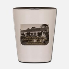 Where We Love Is Home - O W Holmes Shot Glass