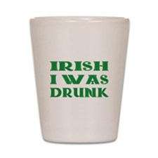 IRISH I Was Drunk Shot Glass