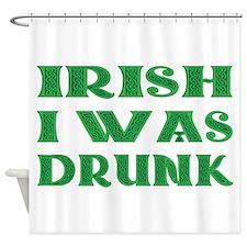 IRISH I Was Drunk Shower Curtain