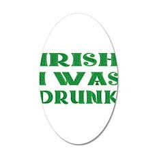 IRISH I Was Drunk 35x21 Oval Wall Decal