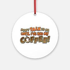 Had My Coffee Ornament (Round)