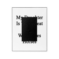 My Daughter Is That Great Woman Who  Picture Frame