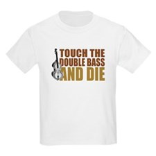Double Bass:Touch/Die Kids T-Shirt