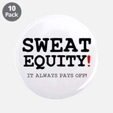 "SWEAT EQUITY! 3.5"" Button (10 pack)"