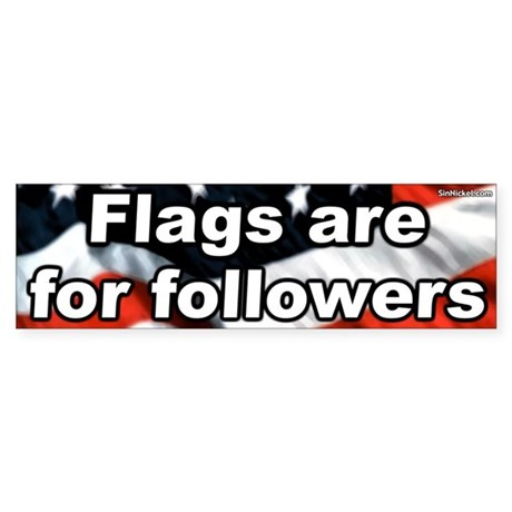 Flags Are For Followers Bumper Sticker