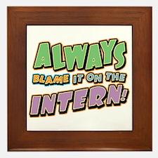 Blame the Intern Framed Tile