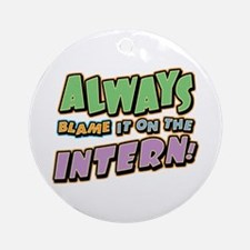 Blame the Intern Ornament (Round)