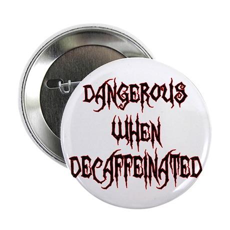 """Dangerous When Decaf 2.25"""" Button"""