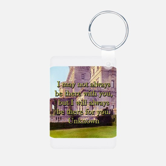 I May Not Always Be There - Unknown Keychains
