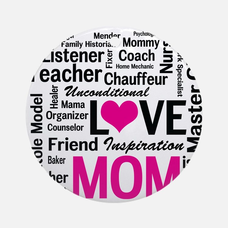 Mom is Love - Birthday, Mothers Day Round Ornament