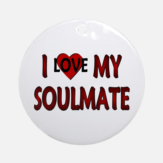 ...I Love My Soulmate... Ornament (Round)