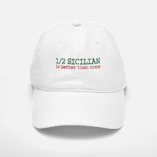 1/2 Sicilian is better than None Baseball Baseball Cap