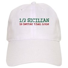 1/2 Sicilian is better than None Baseball Cap