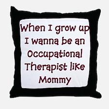 I Wanna Be An Occupational Th Throw Pillow