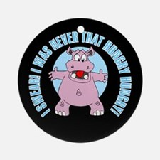 I Was Never That Hungry HIPPO Ornament (Round)